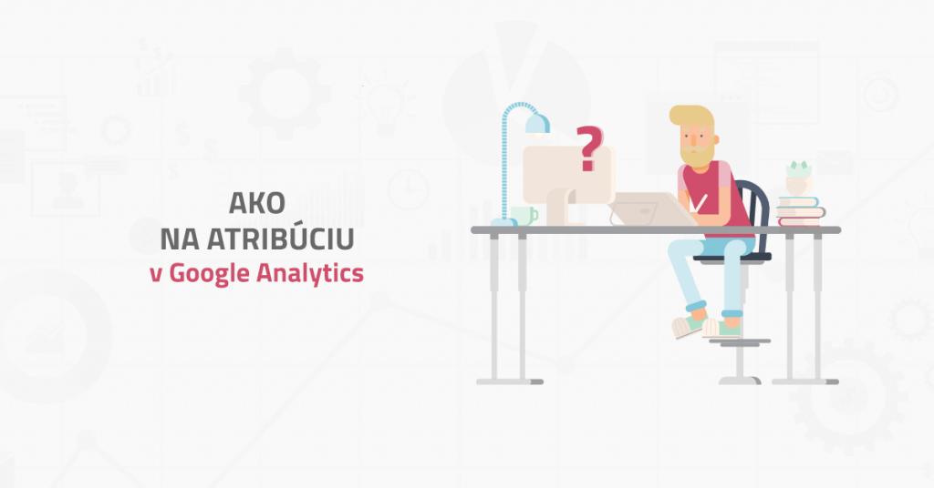 Ako na atribúciu v Google Analytics