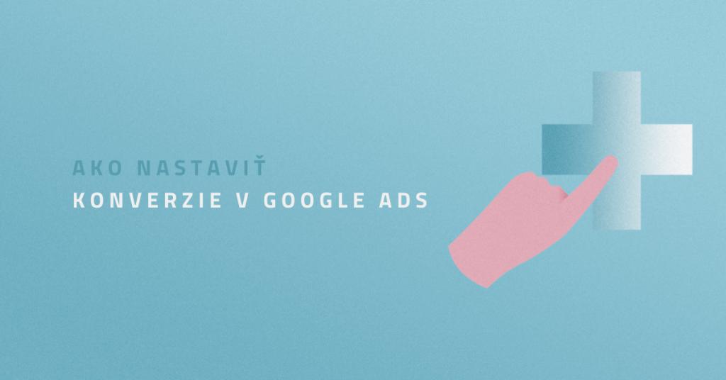 Ako nastaviť konverzie v Google Ads