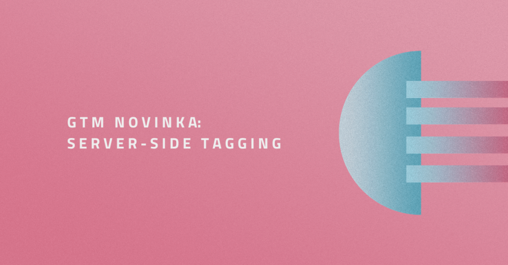 GTM novinka: Server-side tagging