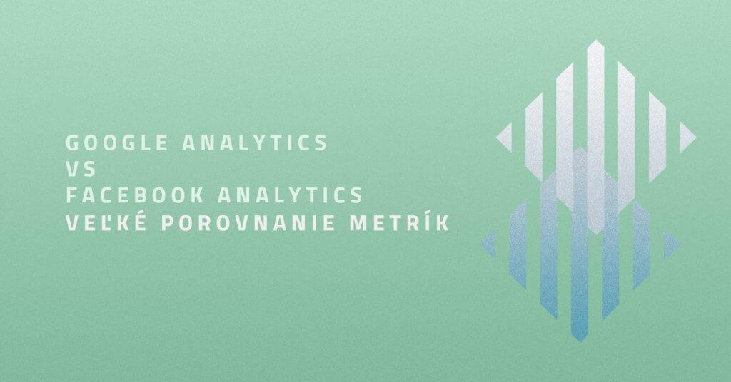 Google Analytics vs Facebook Analytics – Veľké porovnanie metrík