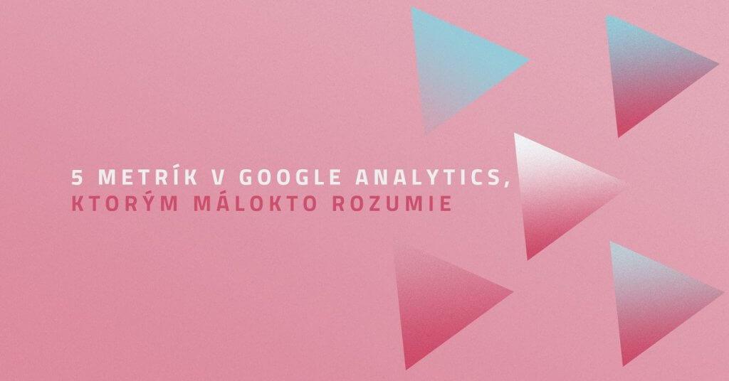 5 metrík v Google Analytics, ktorým málokto rozumie