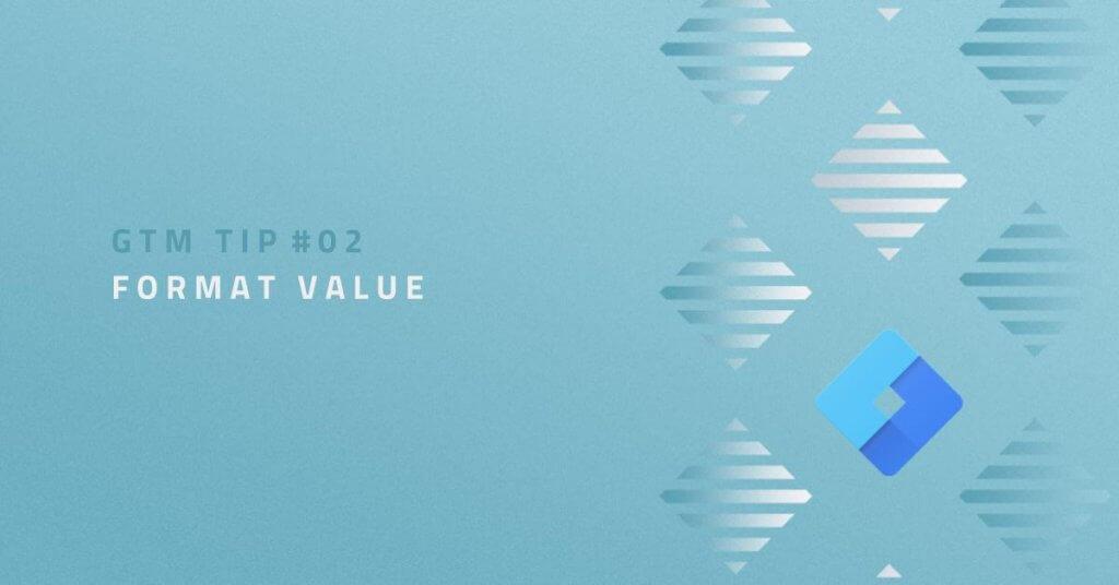 GTM Tip #02: Format Value