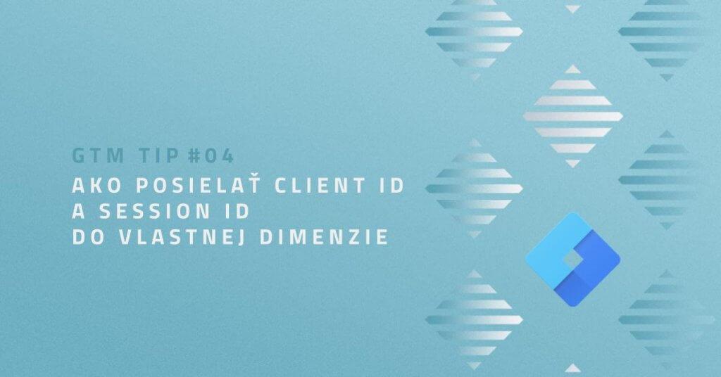 GTM TIP #04: Ako posielať Client ID a Session ID do Vlastnej dimenzie