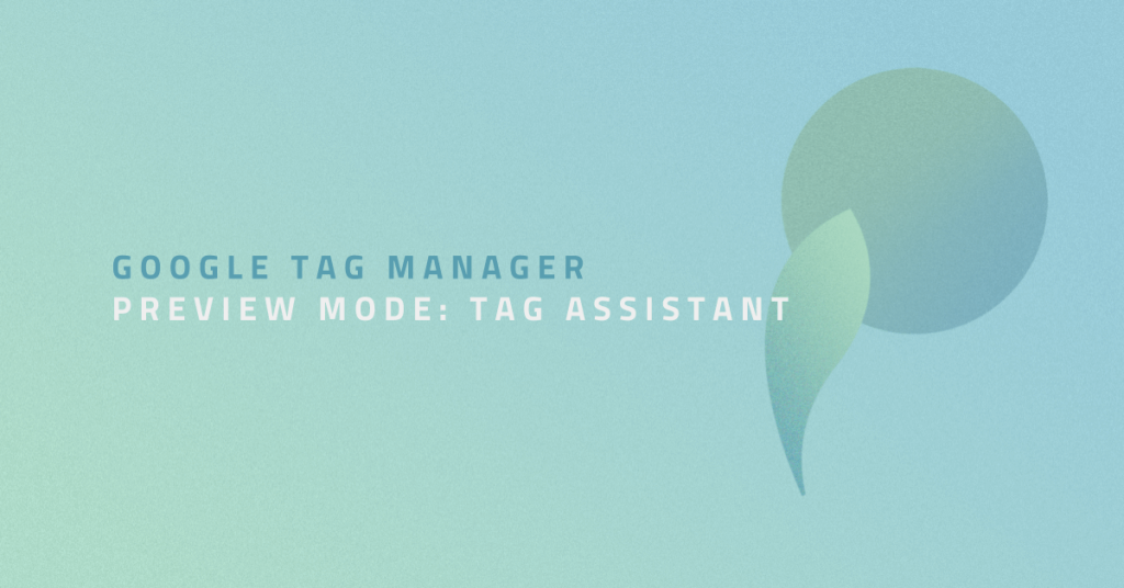 Nový Google Tag Manager Preview Mode: Tag Assistant