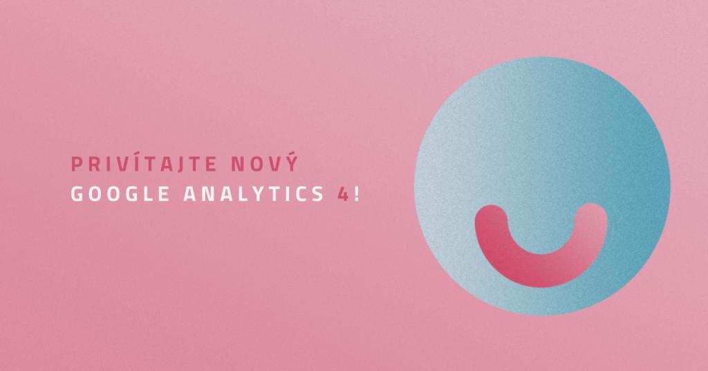 Privítajte nový Google Analytics 4