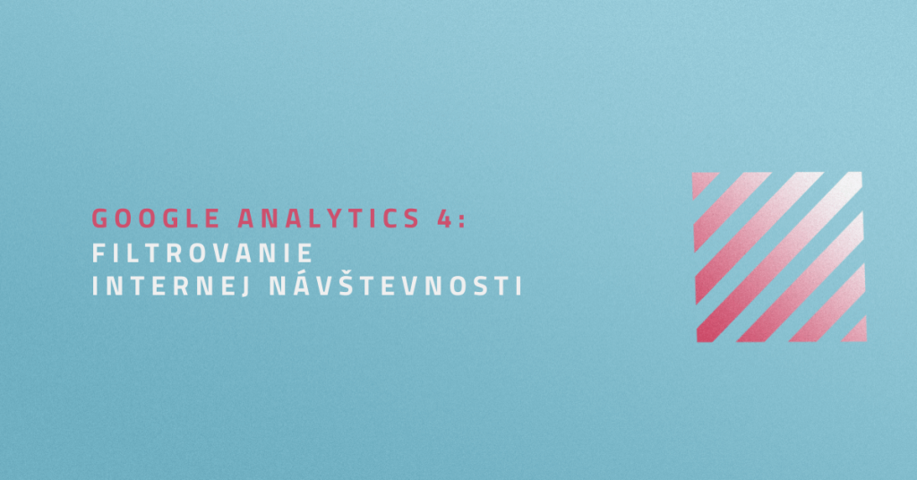 Google Analytics 4: Filtrovanie internej návštevnosti