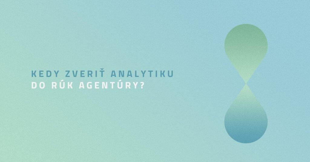 Kedy zveriť analytiku do rúk agentúry?