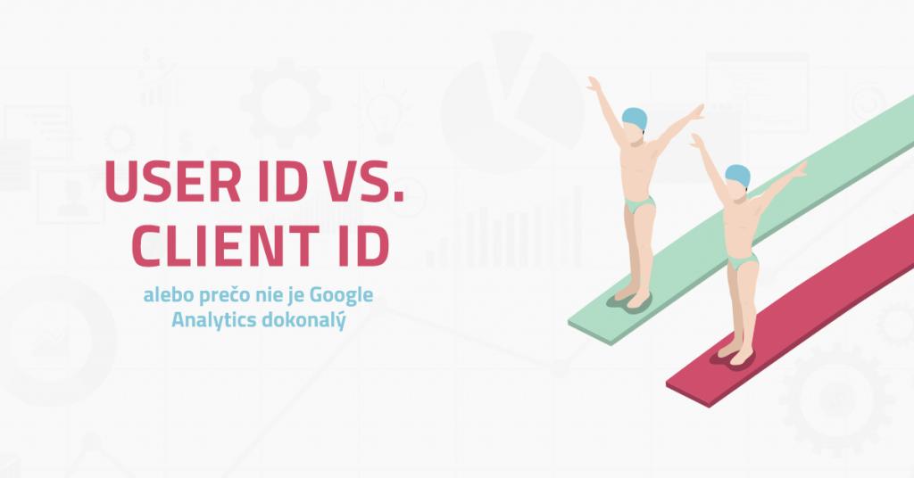 User ID vs. Client ID alebo prečo nie je Google Analytics dokonalý?