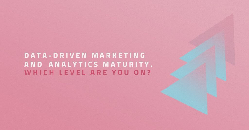 Data-Driven Marketing and Analytics Maturity. Which level are you on?