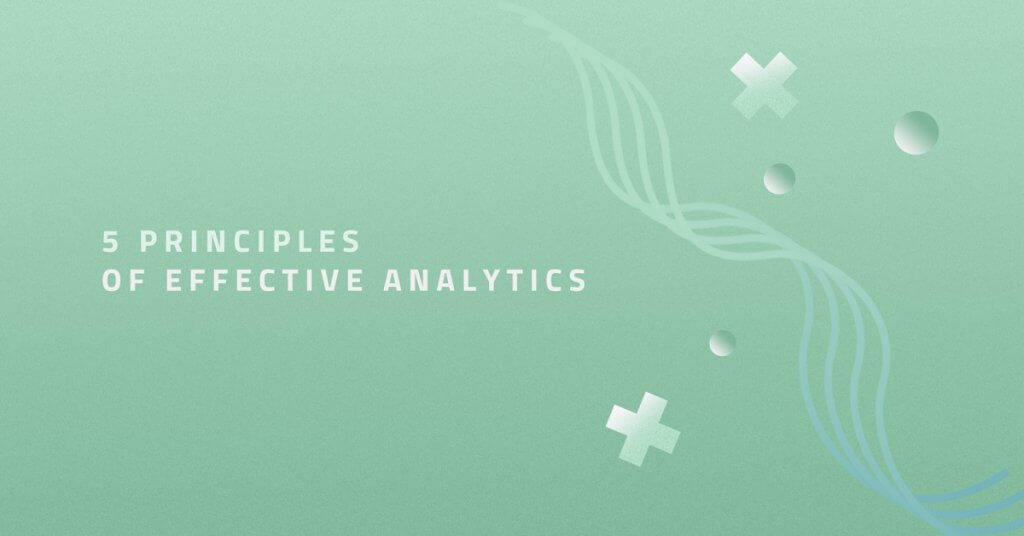 5 Principles of Effective Analytics