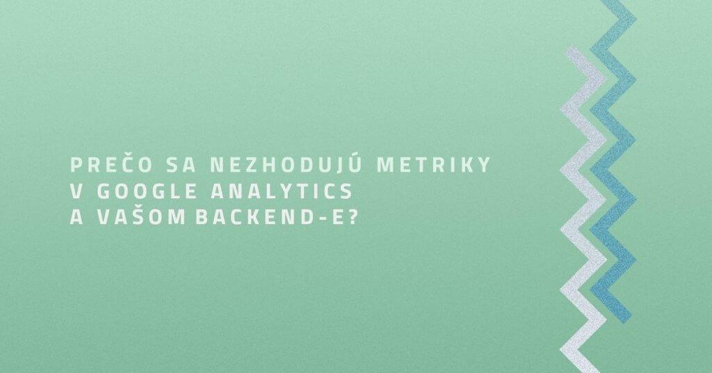 Prečo sa nezhodujú metriky v Google Analytics a vašom backend-e?