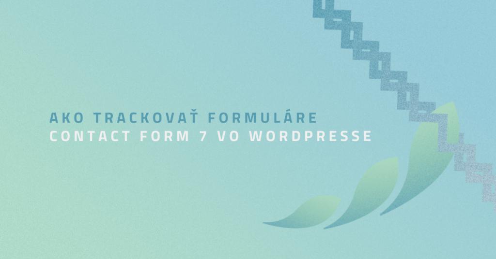 Ako trackovať formuláre Contact Form 7 vo WordPresse