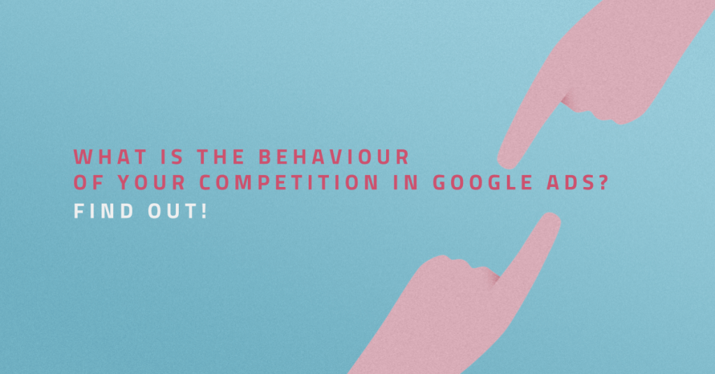 What is the behavior of your competition in Google Ads? Find out!