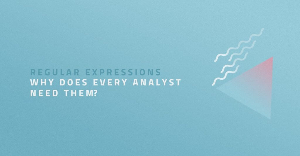 Regular expressions –  why does every analyst need them?